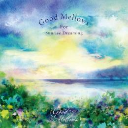 V.A.『Good Mellows For Sunrise Dreaming』