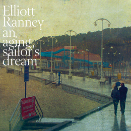 ELLIOTT RANNEY『AN AGING SAILOR'S DREAM』