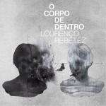 Lourenço Rebetez『O Corpo de Dentro』(¥3,000+税/アナログ盤)【画像をクリックしてWeb Shopへ】